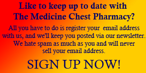 Interested in receiving healthy living tips? Why not take a moment to sign up for our FREE Medicine Chest Pharmacy newsletter? We hate spam as much as you and will never sell your email address.